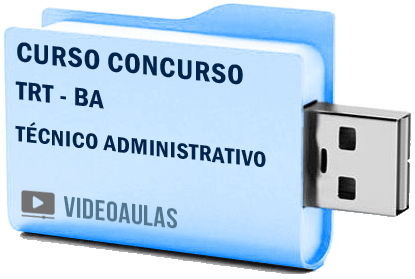 Curso Vídeo Aulas Concurso TRT – BA – Técnico Administrativo