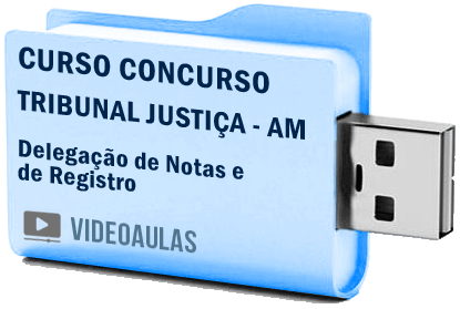 Curso Vídeo Aulas Concurso Tribunal Justiça – AM – Delegação Notas Registro 2018