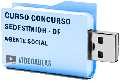 Curso Concurso SEDESTMIDH – DF – Agente Social – Videoaulas Pendrive