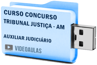 Curso Concurso Tribunal Justiça TJ AM – Auxiliar Judiciário Videoaulas