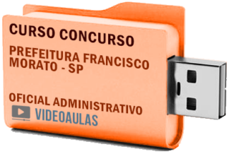 Concurso Prefeitura Francisco Morato SP – Oficial Administrativo Curso Videoaulas